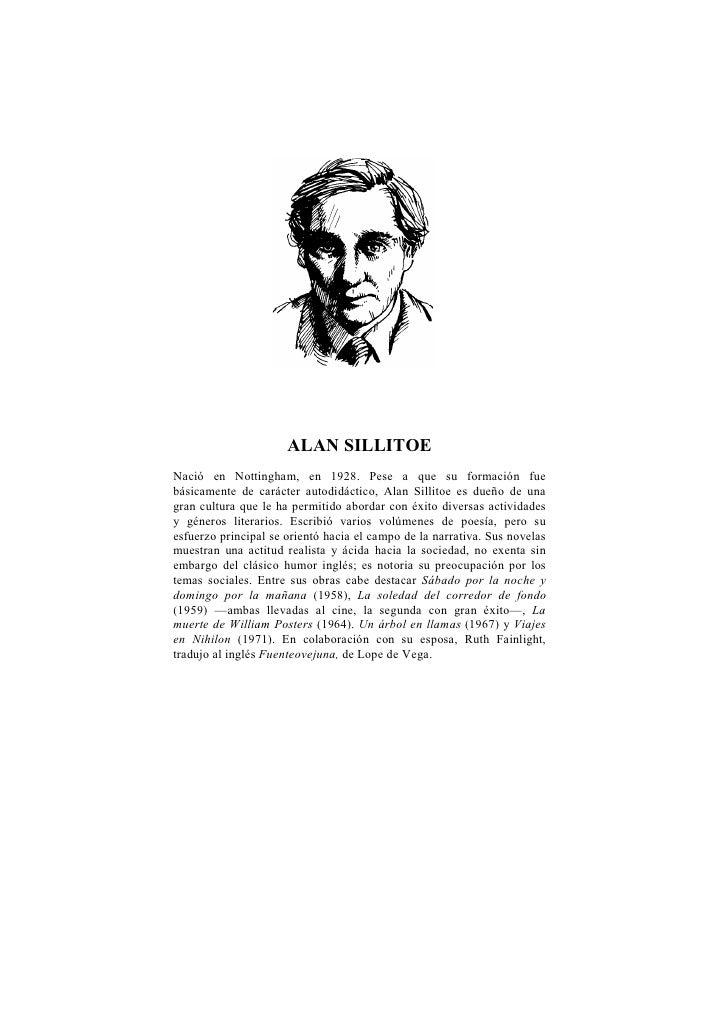 ALAN SILLITOE Nació en Nottingham, en 1928. Pese a que su formación fue básicamente de carácter autodidáctico, Alan Sillit...