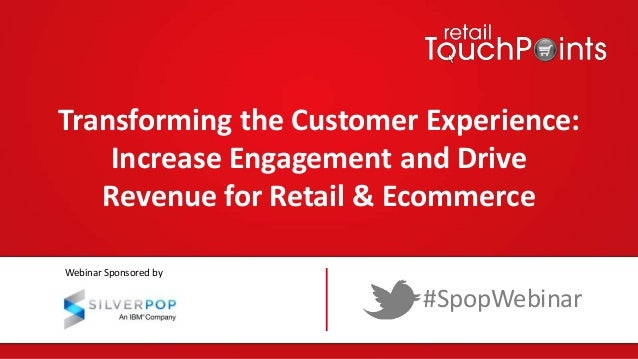 Transforming the Customer Experience: Increase Engagement and Drive Revenue for Retail & Ecommerce #SpopWebinar Webinar Sp...