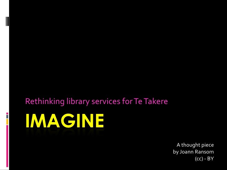 Rethinking library services for Te TakereIMAGINE                                             A thought piece              ...