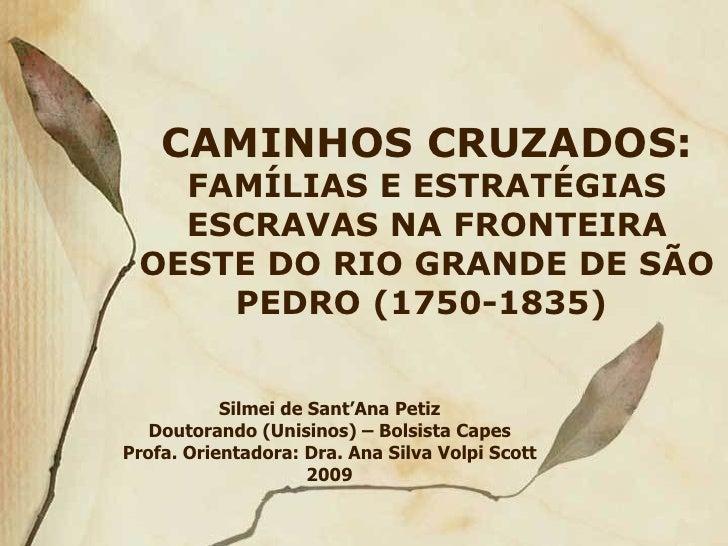 Silmei de Sant'Ana Petiz Doutorando (Unisinos) – Bolsista Capes Profa. Orientadora: Dra. Ana Silva Volpi Scott 2009 CAMINH...