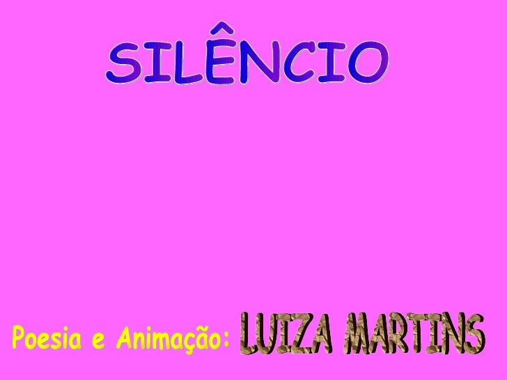 SILÊNCIO Poesia e Animação: LUIZA MARTINS