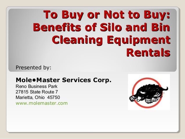 To Buy or Not to Buy:To Buy or Not to Buy: Benefits of Silo and BinBenefits of Silo and Bin Cleaning EquipmentCleaning Equ...
