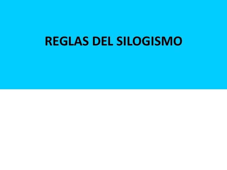 REGLAS DEL SILOGISMO<br />