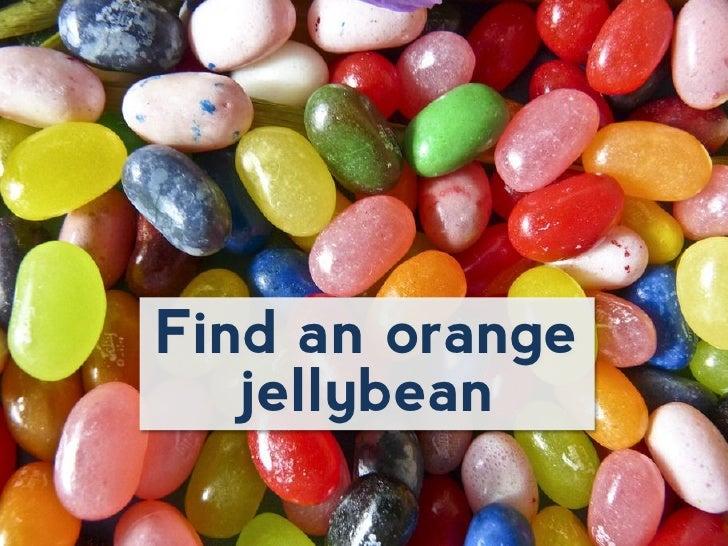 Find an orange   jellybean