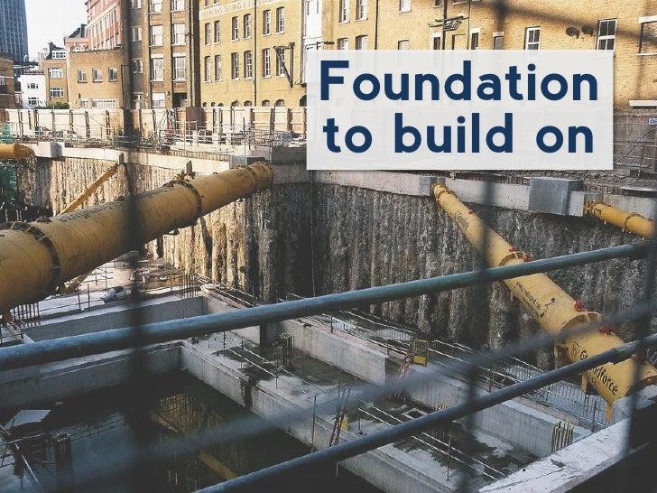 Foundationto build on