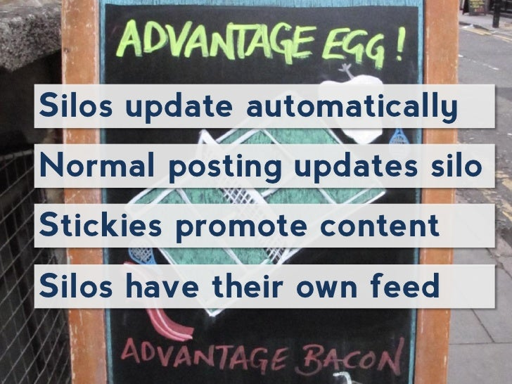 Silos update automaticallyNormal posting updates siloStickies promote contentSilos have their own feed