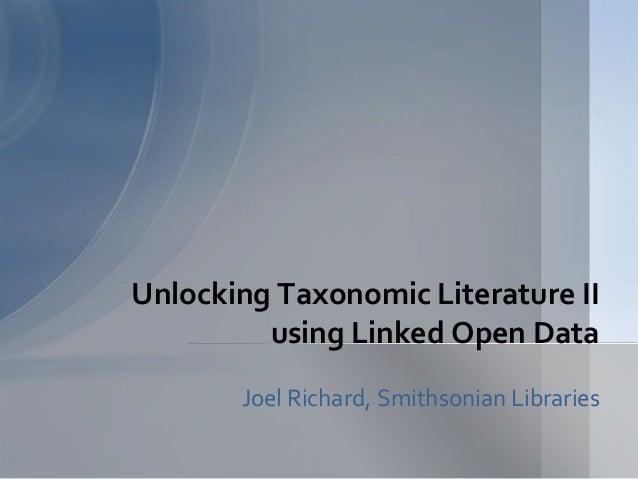 Joel Richard, Smithsonian LibrariesUnlocking Taxonomic Literature IIusing Linked Open Data