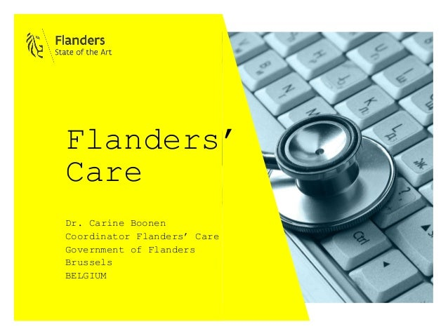 Flanders' Care Dr. Carine Boonen Coordinator Flanders' Care Government of Flanders Brussels BELGIUM