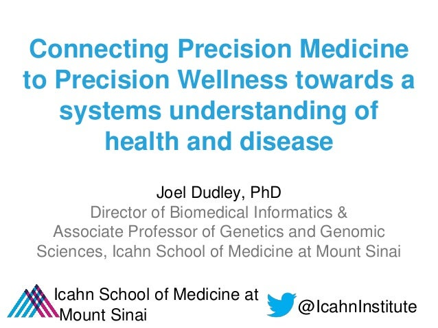 Connecting Precision Medicine to Precision Wellness towards a systems understanding of health and disease Joel Dudley, PhD...