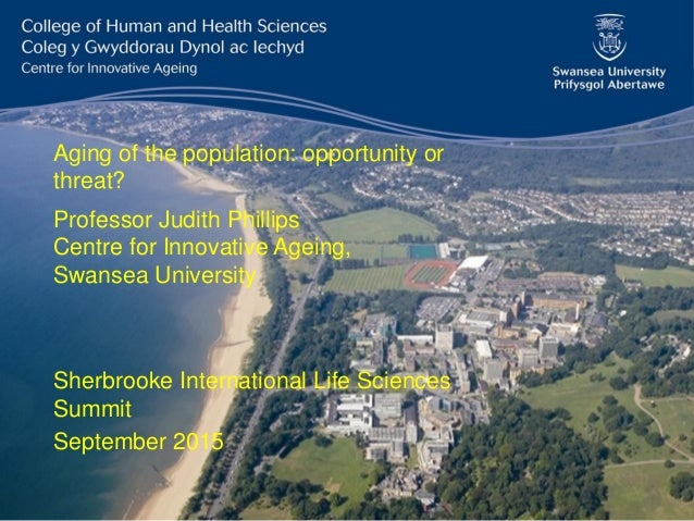 Aging of the population: opportunity or threat? Sherbrooke International Life Sciences Summit September 2015 Professor Jud...