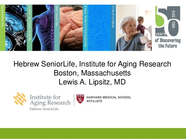 Hebrew SeniorLife, Institute for Aging Research Boston, Massachusetts Lewis A. Lipsitz, MD