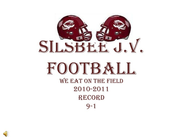 Silsbee J.V. Football <br />We Eat on the Field<br />2010-2011<br />Record <br />9-1<br />