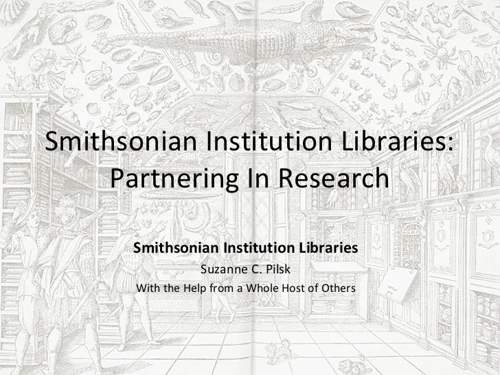 Smithsonian Institution Libraries:     Partnering In Research       Smithsonian Institution Libraries                   Su...