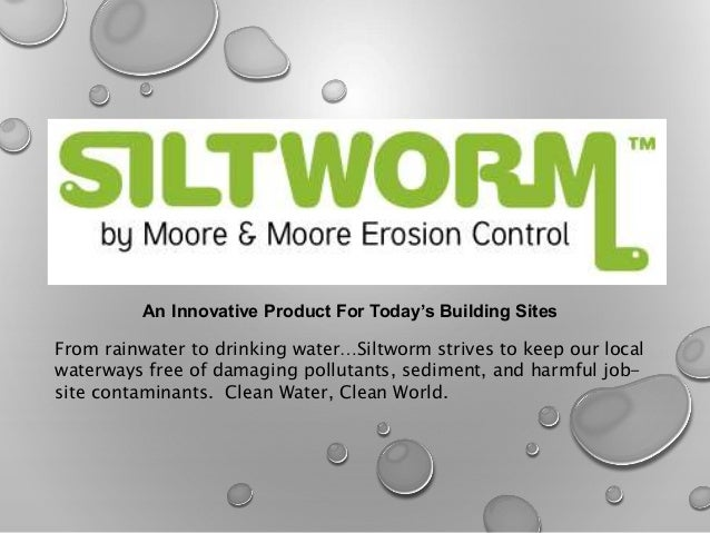 An Innovative Product For Today's Building Sites From rainwater to drinking water…Siltworm strives to keep our local water...