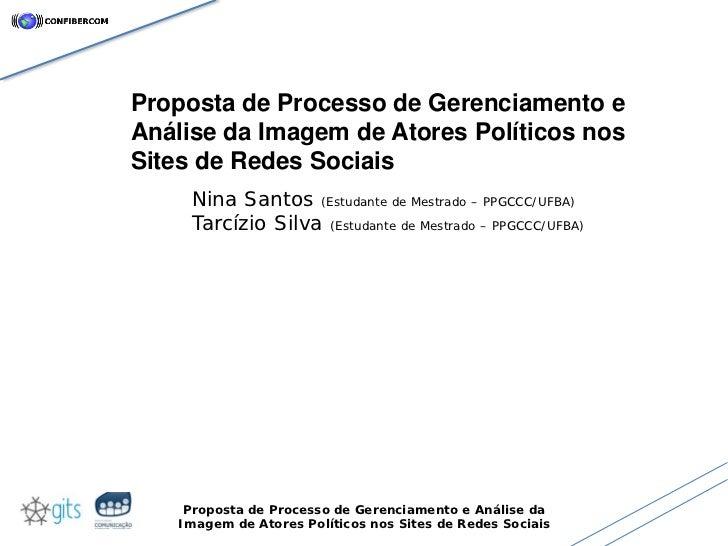Proposta de Processo de Gerenciamento eAnálise da Imagem de Atores Políticos nosSites de Redes Sociais     Nina Santos (Es...