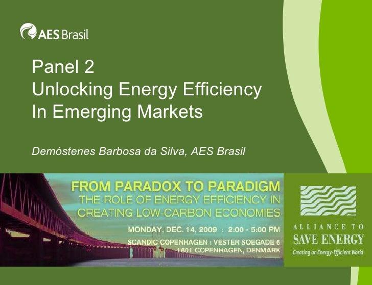 Panel 2 Unlocking Energy Efficiency In Emerging Markets Demóstenes Barbosa da Silva, AES Brasil