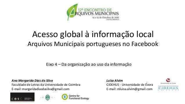 Acesso global à informação local Arquivos Municipais portugueses no Facebook Ana Margarida Dias da Silva Faculdade de Letr...