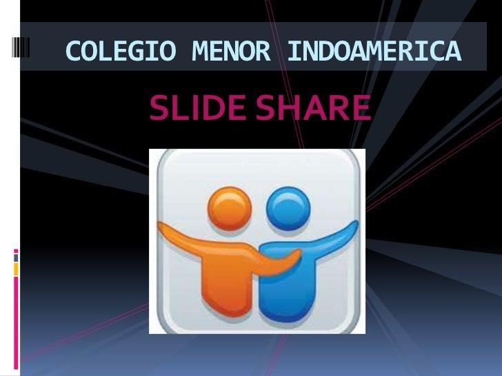 COLEGIO MENOR INDOAMERICA     SLIDE SHARE
