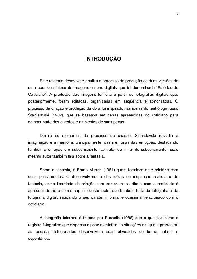 7 INTRODUÇÃO Este relatório descreve e analisa o processo de produção de duas versões de uma obra de síntese de imagens e ...