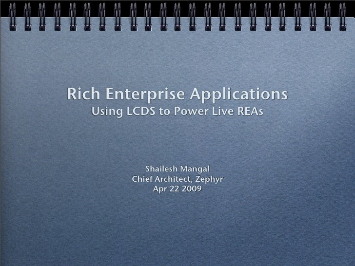 Rich Enterprise Applications    Using LCDS to Power Live REAs                Shailesh Mangal          Chief Architect, Zep...