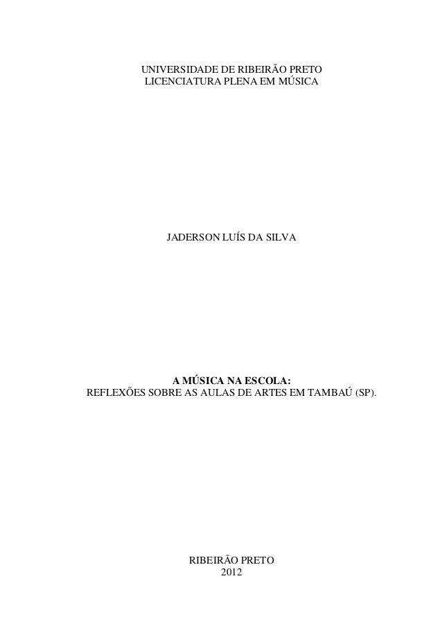 UNIVERSIDADE DE RIBEIRÃO PRETO         LICENCIATURA PLENA EM MÚSICA             JADERSON LUÍS DA SILVA              A MÚSI...
