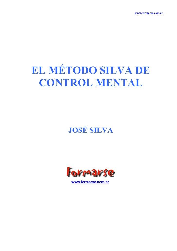 www.formarse.com.arEL MÉTODO SILVA DE CONTROL MENTAL     JOSÉ SILVA      www.formarse.com.ar