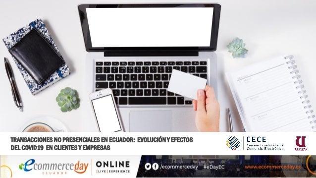 TRANSACCIONES NO PRESENCIALES EN ECUADOR: EVOLUCIÓN Y EFECTOS DEL COVID19 EN CLIENTES Y EMPRESAS
