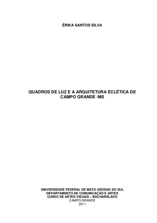 ÉRIKA SANTOS SILVA QUADROS DE LUZ E A ARQUITETURA ECLÉTICA DE CAMPO GRANDE /MS UNIVERSIDADE FEDERAL DE MATO GROSSO DO SUL ...