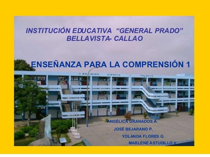 """INSTITUCIÓN EDUCATIVA  """"GENERAL PRADO"""" BELLAVISTA- CALLAO ANGÉLICA GRANADOS A. JOSÉ BEJARANO P. YOLANDA FLORES G. MARLENE ..."""