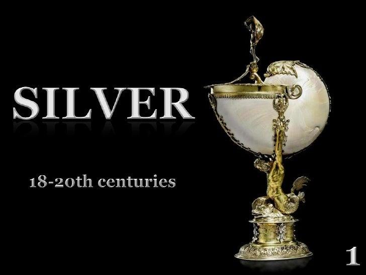SILVER<br />18-20th centuries<br />1<br />
