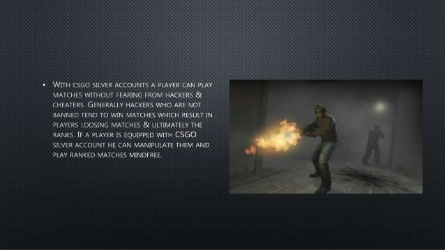 Use CSGO Silver accounts to play matches hacking free