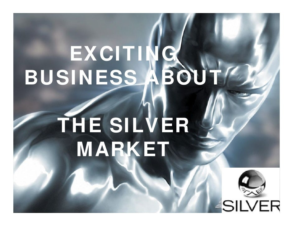 EXCITING BUSINESS ABOUT    THE SILVER    MARKET   Connecting you to the 50+ market