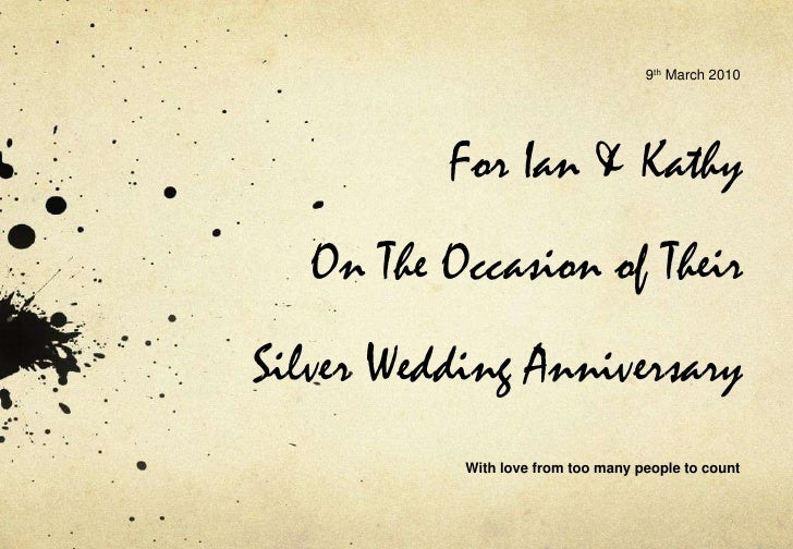 9th March 2010<br />For Ian & Kathy On The Occasion of TheirSilver Wedding Anniversary<br />With love from too many people...