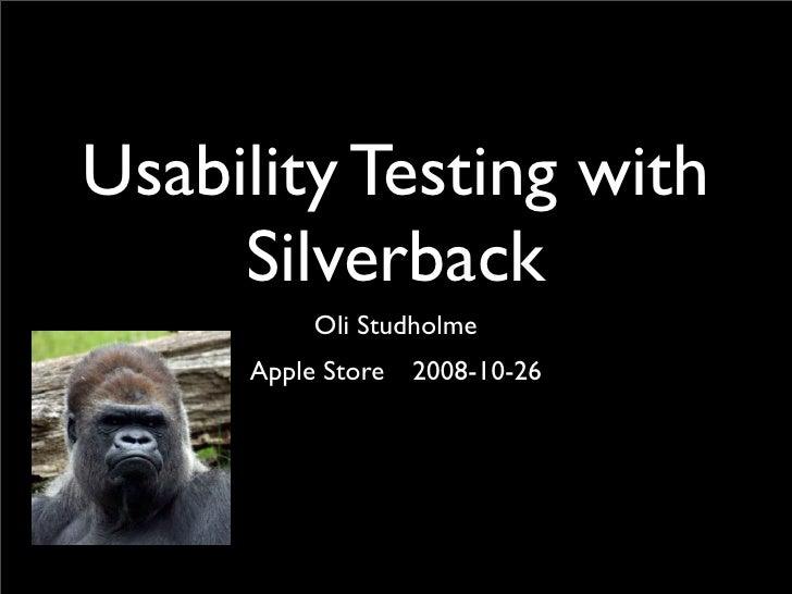 Usability Testing with      Silverback          Oli Studholme      Apple Store 2008-10-26