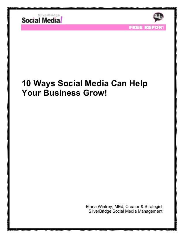 FREE R EPORT10 Ways Social Media Can HelpYour Business Grow!              Elana Winfrey, MEd, Creator & Strategist        ...
