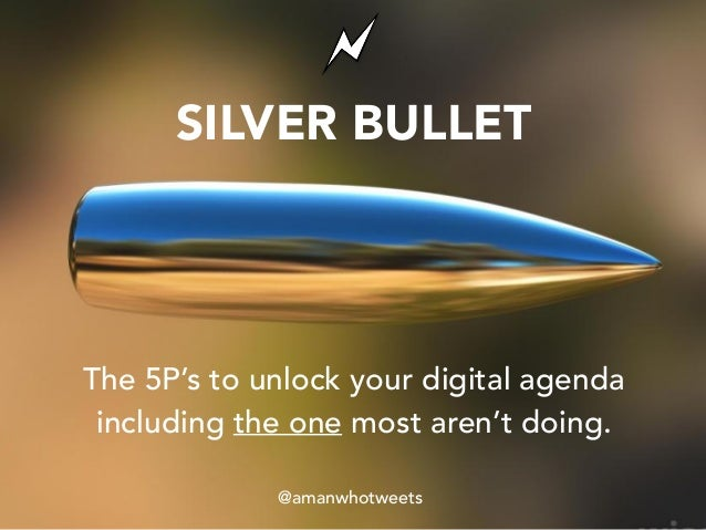 SILVER BULLET The 5P's to unlock your digital agenda including the one most aren't doing. @amanwhotweets