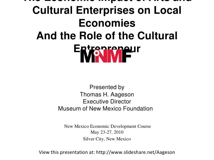 The Economic Impact of Arts and Cultural Enterprises on Local Economies And the Role of the Cultural Entrepreneur  Presen...