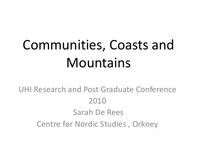 Communities, Coasts and Mountains UHI Research and Post Graduate Conference 2010 Sarah De Rees Centre for Nordic Studies ,...
