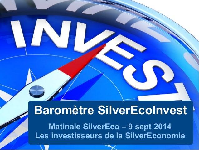 Baromètre SilverEcoInvest Matinale SilverEco – 9 sept 2014 Les investisseurs de la SilverEconomie
