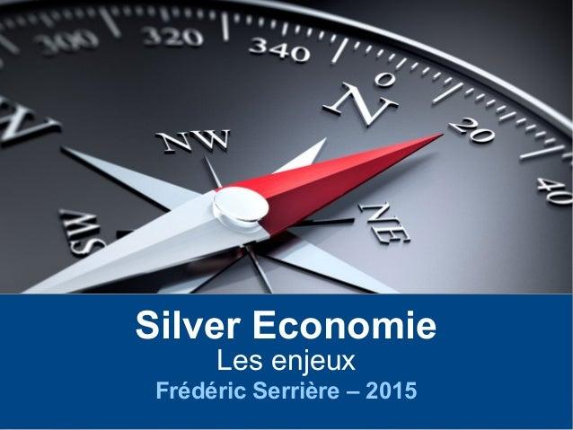 Silver Economie Les enjeux Frédéric Serrière – 2015