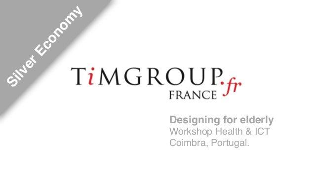 Designing for elderly!  Workshop Health & ICT !  Coimbra, Portugal.  Silver Economy