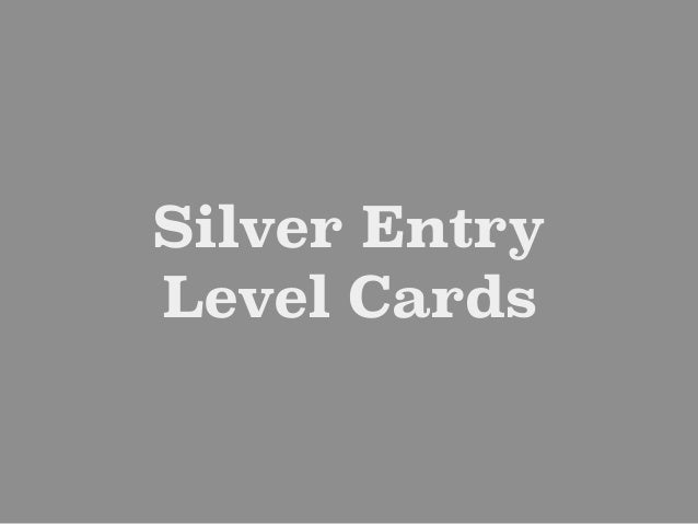 Silver Entry Level Cards