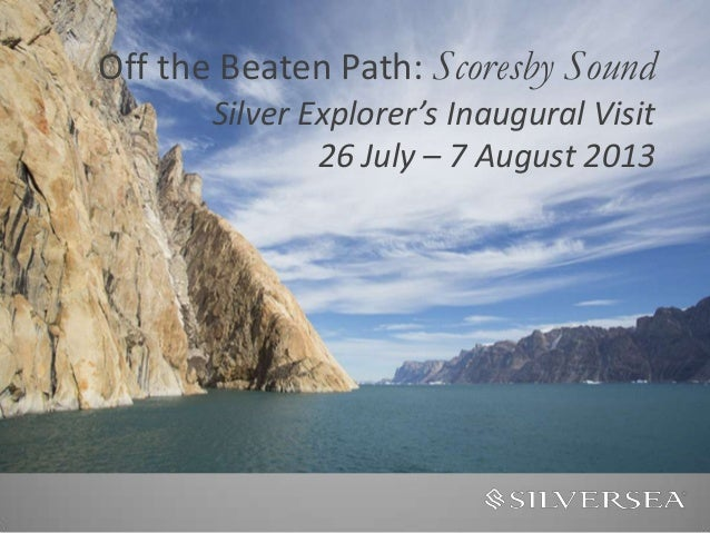 Off the Beaten Path: Scoresby Sound Silver Explorer's Inaugural Visit 26 July – 7 August 2013