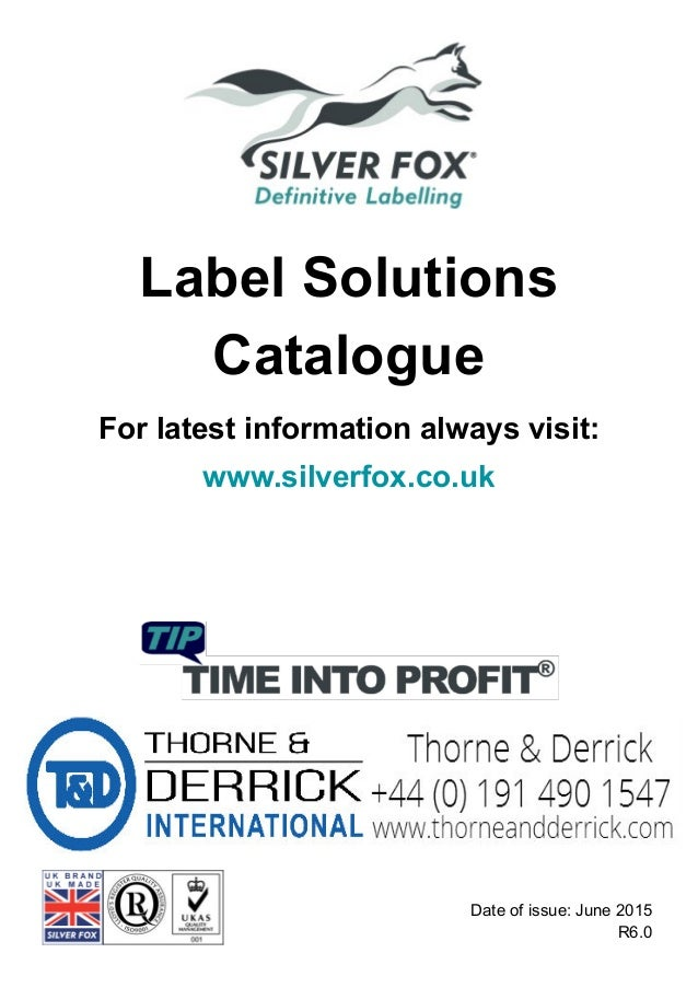 Label Solutions Catalogue For latest information always visit: www.silverfox.co.uk Silver Fox Limited, Swallow Court, Swal...