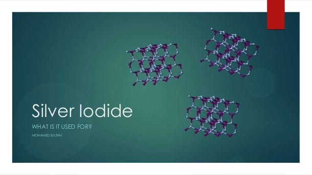 Silver Iodide WHAT IS IT USED FOR? MOHAMED SULTAN