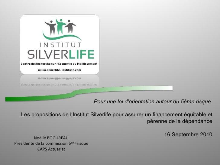 Pour une loi d'orientation autour du 5ème risque  Les propositions de l'Institut Silverlife pour assurer un financement ...