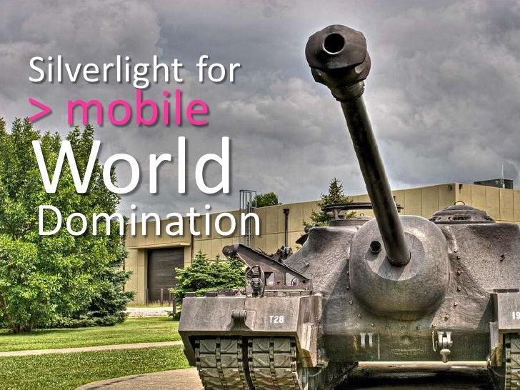 Silverlight<br />for<br />> mobile<br />World<br />Domination<br />