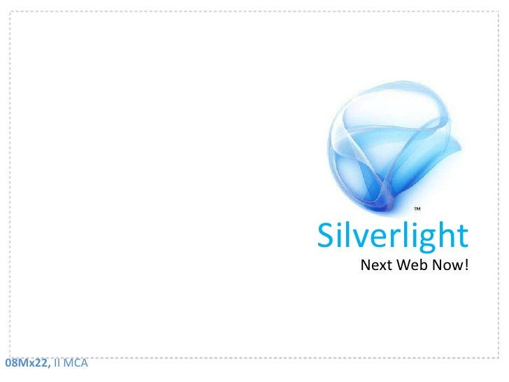Silverlight<br />Next Web Now!<br />08Mx22, II MCA<br />