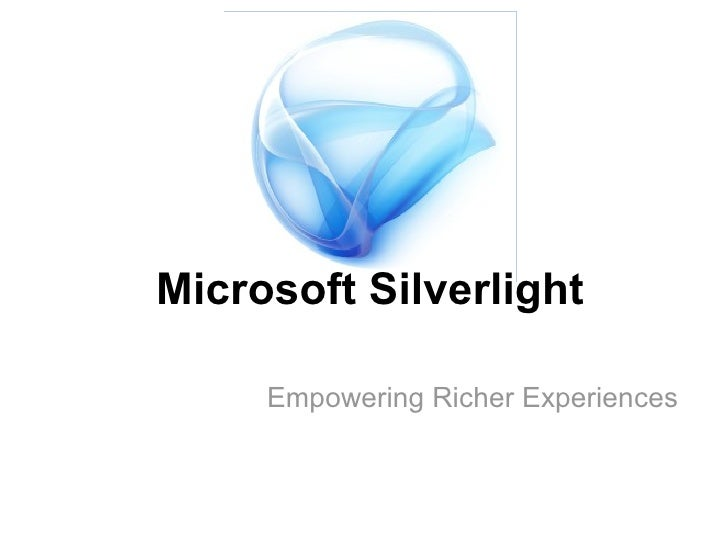 Microsoft Silverlight Empowering Richer Experiences