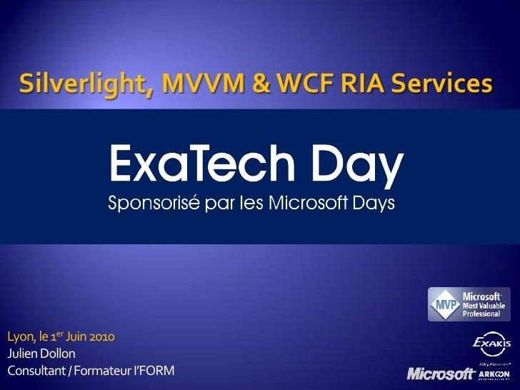 Silverlight, MVVM & WCF RIA Services<br />Lyon, le 1er Juin 2010<br />Julien Dollon<br />Consultant / Formateur I'FORM<br />